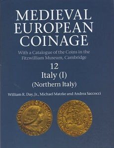 William R. Day Jr., Michael Matzke, Andrea Saccocci, Medieval European Coinage with a Catalogue of the Coins in the Fitzwilliam Museum, Cambridge. Bd. 12: Italy (I) (Northern Italy). Cambridge University Press, Cambridge 2016. 1135 S. mit 80 Tafeln und Abbildungen und Karten in Schwarz-Weiß, 25,3 x 19,7 cm. Hardcover. ISBN: 978-0-521-26021-3. GBP 175.